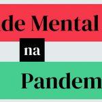 Pandemia e Saúde Mental
